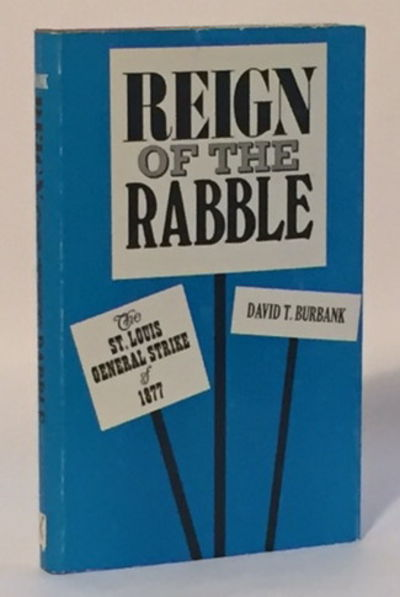 Image for Reign of the Rabble The St. Louis General Strike of 1877