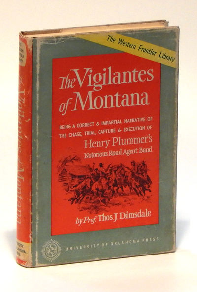 Image for The Vigilantes of Montana: Being a Correct and Impartial Narraive of the Chase, Trial, Capture and Execution of Henry Plummer's Notorious Road Agent Band