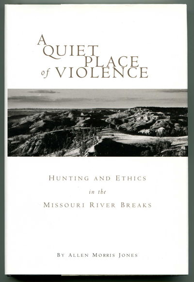 Image for A Quiet Place of Violence Hunting and Ethics in the Missouri River Breaks
