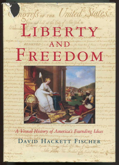 Image for Liberty and Freedom: A Visual History of America's Founding Ideas (America: a Cultural History)