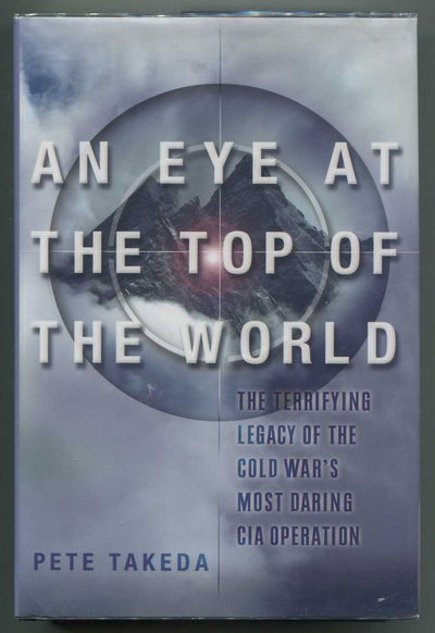 Image for An Eye at the Top of the World The Terrifying Legacy of the Cold War's Most Daring C.I.A. Operation