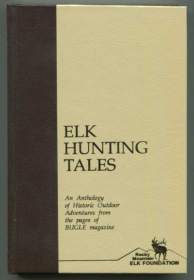 Image for Elk Hunting Tales An Anthology of Historic Outdoor Adventures from the Pages of Bugle Magazine