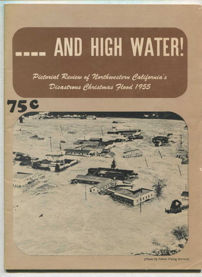 Image for And High Water! Pictorial Review of Northwestern California's Disastrous Christmas Flood 1955