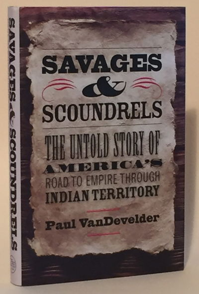 Image for Savages & Scoundrels: The Untold Story of America's Road to Empire through Indian Territory