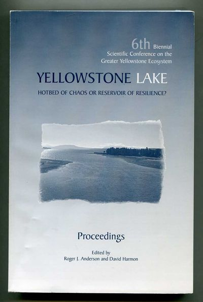 Image for Yellowstone Lake, Hotbed of Chaos or Reservoir of Resilience?: 6th Biennial Scientific Conference on the Greater Yellowstone Ecosystem